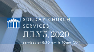 Worship, July 5, will be at 8:30 & 10:00. Please come to the service of your choice. Please continue to follow our FBC guidelines for everyone's safety in the worship services.